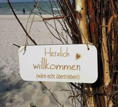 Herzlich willkommen wäre echt übertrieben Holzschild Schild  weiß HS 541