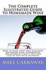 The Complete Illustrated Guide to Homemade Wine : How to make your own...