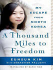 A Thousand Miles to Freedom: My Escape from North Korea by Eunsun Kim, Sebastien Falletti (CD-Audio, 2015)
