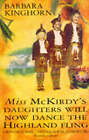 Miss McKirdy's Daughters Will Now Dance the Highland Fling by Barbara Kinghorn (Paperback, 1995)