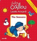 Baby Caillou Looks Around: The Seasons by Anne Paradis (Board book, 2014)