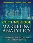 Cutting Edge Marketing Analytics: Real World Cases and Data Sets for Hands on Learning by Ronald T. Wilcox, Rajkumar Venkatesan, Paul W. Farris (Hardback, 2014)
