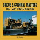 Photo Archive: Circus and Carnival Tractors, 1930-2001 by Bill Rhodes (2002, Paperback)