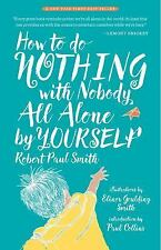How to Do Nothing with Nobody All Alone by Yourself, Robert Paul Smith, Good Con
