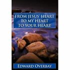 From Jesus Heart to My Your Edward Overbay Authorhouse Hardback 9781456743994