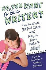 So, You Want to Be a Writer?: How to Write, Get Published, and Maybe Even Make I