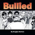 Bullied by Douglas Harmon (Paperback / softback, 2013)
