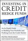 Investing in Credit Hedge Funds: An In-Depth Guide to Building Your Portfolio and Profiting from the Credit Market by Putri Pascualy (Hardback, 2013)