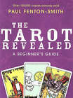 The Tarot Revealed: A Beginner's Guide by Paul Fenton-Smith (Paperback, 2008)