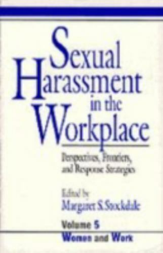 Sexual Harassment in the Workplace: Perspectives, Frontiers, and Response Strate