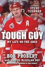 Tough Guy: My Life on the Edge by Kirstie McLellan Day, Bob Probert (Paperback, 2011)