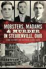Mobsters, Madams & Murder in Steubenville, Ohio  : The Story of Little Chicago by Susan M Guy (Paperback / softback, 2014)