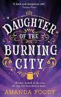 Daughter Of The Burning City by Amanda Foody (Paperback, 2017)