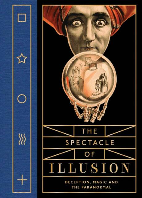 THE SPECTACLE OF ILLUSION: DECEPTION, MAGIC & THE