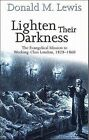 Lighten Their Darkness: Evangelical Mission to Working Class London 1828-1860 by Donald M. Lewis (Paperback, 2001)