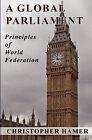 A Global Parliament: Principles of World Federation by Christopher Hamer (Paperback / softback, 1998)