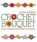 Crochet Bouquet: Easy Designs for Dozens of Flowers by Suzann Thompson (Paperback, 2008)
