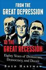 From the Great Depression to the Great Recession: Eighty Years of Democrats, Democracy, and Deceit by Boyd Hartman (Paperback / softback, 2012)