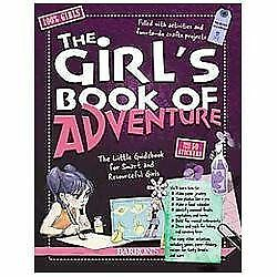 The Girl's Book of Adventure: The Little Guidebook for Smart and Resourceful Gir