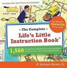 The Complete Life's Little Instruction Book : 1,560 Suggestions, Observations, and Reminders on How to Live a Happy and Rewarding Life by H. Jackson, Jr. Brown (2007, Paperback, Special)