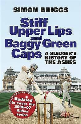 """""""AS NEW"""" Stiff Upper Lips and Baggy Green Caps: A Sledger's History of The Ashes"""