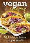 Vegan Everyday : 500 Delicious Recipes by Douglas McNish (2015, Paperback)