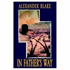 in Father's Way 9781413438505 by Alexander Blake Hardcover
