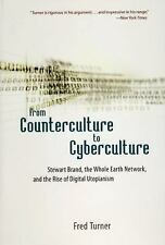 From Counterculture to Cyberculture : Stewart Brand, the Whole Earth Network,...