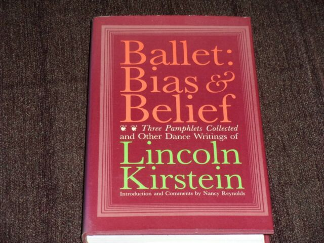 Ballet : Bias and Belief by Lincoln Kirstein (1982, Hardcover) First Edition