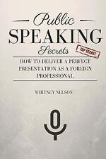 Public Speaking Secrets: How to Deliver a Perfect Presentation As a Foreign...