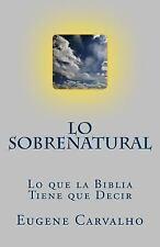 Lo Sobrenatural : Lo que la Bíblia Tiene que Decir by Eugene Carvalho (2011,...