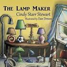 The Lamp Maker by Cindy Starr Stewart (Hardback, 2013)