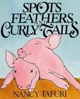 Spots, Feathers, and Curly Tails by Nancy Tafuri (Hardback, 1988)