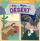 A Day and Night in the Desert by Caroline Arnold (Hardback, 2015)