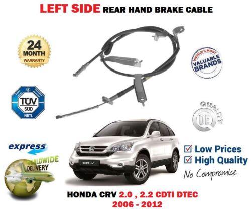 FOR HONDA CRV 2.0 2.2 ICTDI IDTEC 4WD 2006-2012 REAR LEFT SIDE HAND BRAKE CABLE