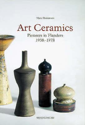 Art Ceramics: Pioneers in Flanders 1938-1978 by Marc Heiremans