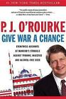 Give War a Chance Eyewitness Accounts of Mankind O Rourke P J 0802140319