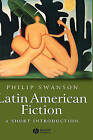 Latin American Fiction: A Short Introduction by Philip Swanson (Hardback, 2004)