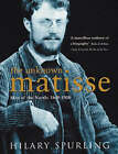 The Unknown Matisse: Man of the North: 1869-1908: v. 1 by Hilary Spurling (Paperback, 2000)