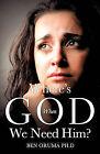 Where's God When We Need Him? by Ben Oruma Ph D (Paperback / softback, 2010)