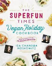 The Superfun Times Vegan Holiday Cookbook : Entertaining for Absolutely Every Occasion by Isa Chandra Moskowitz (2016, Hardcover)