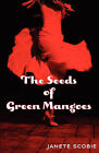 The Seeds of Green Mangoes by Janete Scobie (Paperback / softback, 2008)