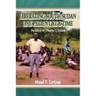 Liberating South Sudan One Patient at a Time: The Life of Dr. Timothy T. Tutlam by Nhial T Tutlam (Paperback / softback, 2013)