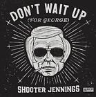 Dont Wait Up (For George) von Shooter Jennings (2014)