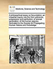 A Philosophical Essay on Fecundation: An Impartial Inquiry Into the First Rudiments, Progression and Perfection, of Animal Generation: Of the Human Species Dedicated to the Society for Propagating Human Nature and Knowledge by Multiple Contributors (Paperback / softback, 2010)