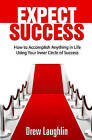 Expect Success: How to Accomplish Anything in Life Using Your Inner Circle of Success by Drew Laughlin (Paperback / softback, 2009)