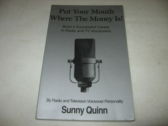 Put Your Mouth Where the Money Is : Get Your Voice on Radio and TV Commercials b