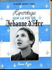 REPORTAGE SUR LA VIE DE JEHANNE D'ARC - Claude Saint-Yves 1949 - Jeanne d'Arc