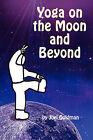 Yoga on the Moon and Beyond by Joel Goldman (Paperback / softback, 2009)