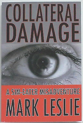 COLLATERAL DAMAGE— a Sin-Eater Misadventure by MARK LESLIE — numbered, signed